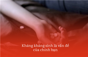 Cô gái ở HN tử vong sau 1 tuần chỉ ho và sốt: Những điều cần biết ngay về kháng kháng sinh